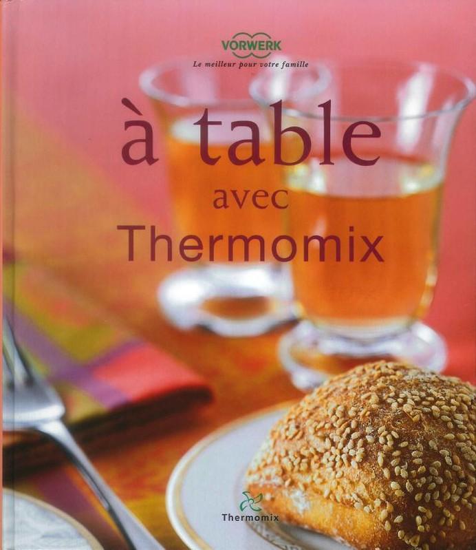 livre de recettes a table avec thermomix robot tm31 vorwerk miss. Black Bedroom Furniture Sets. Home Design Ideas