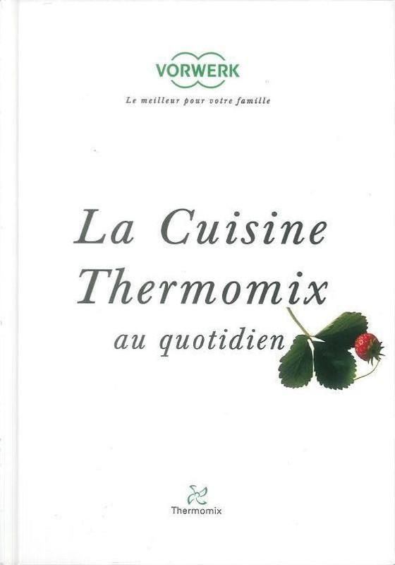 livre la cuisine thermomix au quotidien robot thermomix tm21 vorwerk miss. Black Bedroom Furniture Sets. Home Design Ideas
