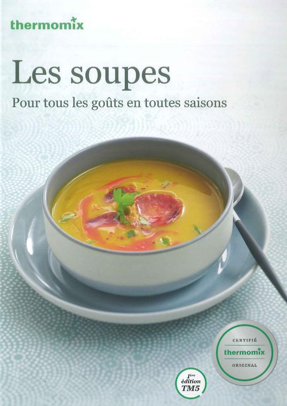 Livre de recettes les soupes vorwerk thermomix tm5 - Recette soupe thermomix ...